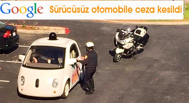 Photo of Google sürücüsüz otomobiline trafik cezası kesildi