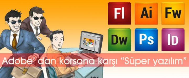Korsan yazılıma karşı Adobe süper yazılım geliştirdi