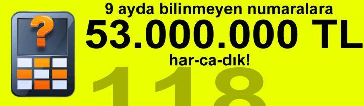 Bilinmeyen numaralar servislerine 9 ayda 53 milyon Lira harcadık