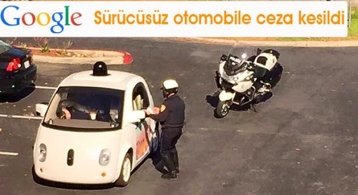 Google sürücüsüz otomobiline trafik cezası kesildi